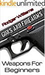 Guns and Firearms 101 - Weapons for B...