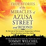 True Stories of the Miracles of Azusa Street and Beyond: Re-live One of the Greastest Outpourings in History That Is Breaking Loose Once Again   Tommy Welchel,Michelle Griffith