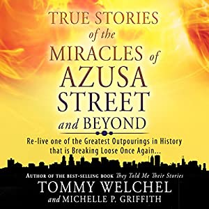 True Stories of the Miracles of Azusa Street and Beyond Audiobook
