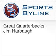 Great Quarterbacks: Jim Harbaugh Radio/TV Program by Ron Barr Narrated by Ron Barr, Jim Harbaugh