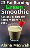 23 Fat Burning Green Smoothie Recipes &amp; Tips For Rapid Weight Loss