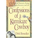 Confessions of a Kamikaze Cowboy: A True Story of Discovery, Acting, Health, Illness, Recovery, and Lifeby Dirk Benedict