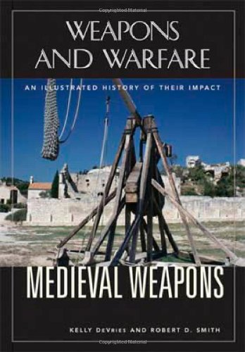 Medieval Weapons: An Illustrated History of Their Impact (Weapons and Warfare)