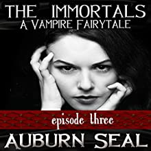 The Immortals: A Vampire Fairytale, Episode 3 (       UNABRIDGED) by Auburn Seal Narrated by Caprisha Page