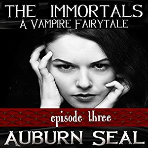 The Immortals: A Vampire Fairytale, Episode 3 Audiobook