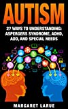 img - for Autism: 27 Ways to Understanding- Aspergers Syndrome, ADHD, ADD, and Special Needs (Autism, Aspergers Syndrome, ADHD, ADD, Special Needs, Communication, Relationships) book / textbook / text book