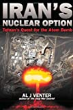 img - for IRAN'S NUCLEAR OPTION: Tehran's Quest for the Atom Bomb by Al Venter (2005-01-01) book / textbook / text book