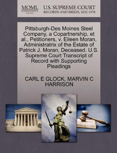Pittsburgh-Des Moines Steel Company, a Copartnership, et al., Petitioners, v. Eileen Moran, Administratrix of the Estate of Patrick J. Moran, ... of Record with Supporting Pleadings