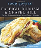Food Lovers' Guide to® Raleigh, Durham & Chapel Hill: The Best Restaurants, Markets & Local Culinary Offerings