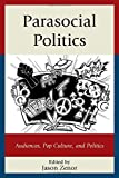 img - for Parasocial Politics: Audiences, Pop Culture, and Politics book / textbook / text book