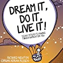 Dream it, Do it, Live it: 9 Easy Steps to Making Things Happen For you (       UNABRIDGED) by Richard Newton, Ciprian Adrian Rusen Narrated by Ben Elliot