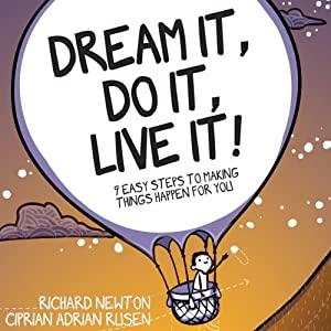 Dream it, Do it, Live it: 9 Easy Steps to Making Things Happen For you | [Richard Newton, Ciprian Adrian Rusen]