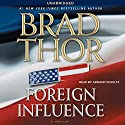 Foreign Influence Audiobook by Brad Thor Narrated by Armand Schultz