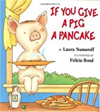 If You Give a Pig a Pancake (If You Give...) [ハードカバー] / Laura Numeroff (著); Felicia Bond (イラスト); HarperCollins (刊)