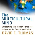 The Multicultural Mind: Unleashing the Hidden Force for Innovation in Your Organization | David Thomas
