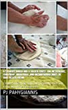 A Straight Dough And A Golden Crust: 100 Meticulous, Foolproof, Invaluable, And Incomparable Ways To Bake Better Bread: Create Something Delicious, Crumbly, And Soft From Mundane Ingredients