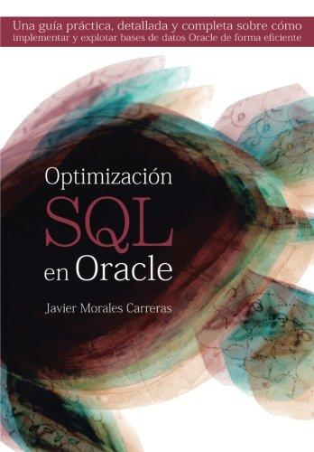 Optimización SQL en Oracle: Una guía práctica, detallada y completa sobre cómo implementar y explotar bases de datos Oracle de forma eficiente