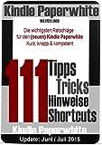 Kindle Paperwhite: 111 Tipps, Tricks, Hinweise und Shortcuts: Die wichtigsten Ratschl�ge f�r den neuen und alten Kindle Paperwhite