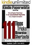 Kindle Paperwhite: 111 Tipps, Tricks, Hinweise und Shortcuts: Die wichtigsten Ratschl�ge f�r den neuen und alten Kindle Paperwhite (German Edition)