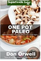 One Pot Paleo: Over 90 Quick & Easy Gluten Free Paleo Low Cholesterol Whole Foods Recipes full of Antioxidants & Phytochemicals (Natural Weight Loss Transformation) (Volume 100)