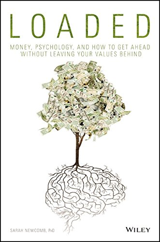 Loaded: Money, Psychology, and How to Get Ahead without Leaving Your Values Behind, by Sarah Newcomb