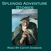 Splendid Adventure Stories: Gripping Tales from the Master Storytellers | [John Buchan, Mark Twain, Rudyard Kipling, F. Marion Crawford, Arthur Conan-Doyle]