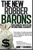 img - for By Janet M Tavakoli The New Robber Barons: How Bankers Created an International Oligarchy (1st First Edition) [Paperback] book / textbook / text book