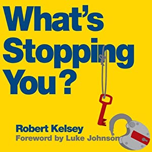 What's Stopping You?: Why Smart People Don't Always Reach Their Potential and How You Can | [Robert Kelsey]
