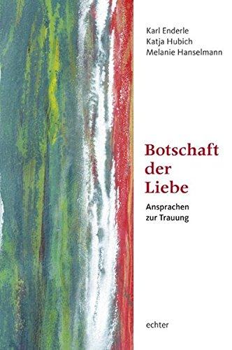 Buch: Botschaft der Liebe - Ansprachen zur Trauung von Karl Enderle, Katja Hubich, Melanie Hanselmann