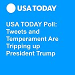 USA TODAY Poll: Tweets and Temperament Are Tripping Up President Trump | Susan Page