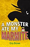A Monster Ate My Marmite Eric Brown
