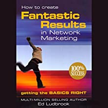 How to Create Fantastic Results in Network Marketing Audiobook by Ed Ludbrook Narrated by Ed Ludbrook