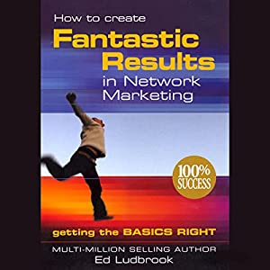 How to Create Fantastic Results in Network Marketing Audiobook