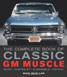 The Complete Book of Classic GM Muscle (Complete Book Series)