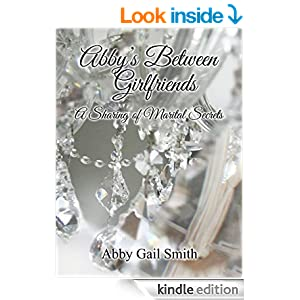 http://www.amazon.com/Abbys-Between-Girlfriends-Sharing-Marital-ebook/dp/B00PKQ43V6/ref=sr_1_1?ie=UTF8&qid=1416168426&sr=8-1&keywords=abby+gail+smith