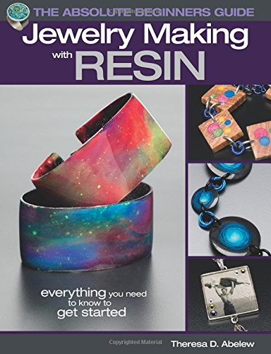 The Absolute Beginners Guide Jewelry Making with Resin [Abelew, Theresa D.] (Tapa Blanda)