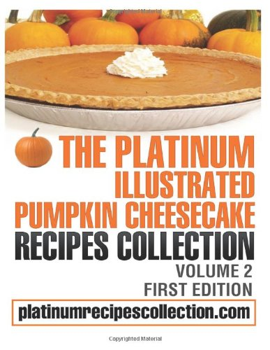 The Platinum Illustrated Pumpkin Cheesecake Recipes Collection: Volume 2