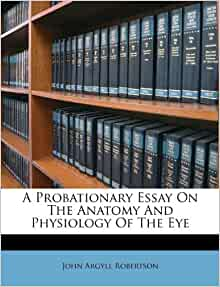 Probationary Essay On The Anatomy And Physiology Of The Eye: John ...