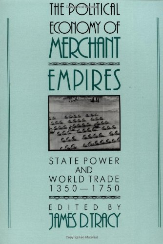 The Political Economy of Merchant Empires: State Power and World Trade, 1350-1750