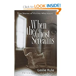 When the Ghost Screams: True Stories of Victims Who Haunt Leslie Rule