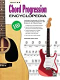 Guitar Chord Progression Encyclopedia: Includes Hundreds of Guitar Chords and Chord Progressions in All Styles in All Twelve Keys (Guitar)