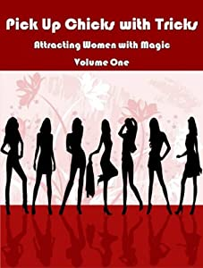 Pick Up Chicks With Tricks: Meeting Women with Magic Volume 1