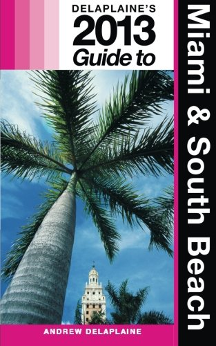 Delaplaine'S 2013 Guide To Miami & South Beach