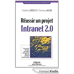 R�ussir un projet Intranet 2.0 : Ecosyst�me Intranet, innovation manag�riale, Web 2.0, syst�mes d'information