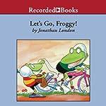 Let's Go, Froggy!   Jonathan London