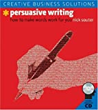 Nick Souter Persuasive Writing: How to Make Words Work for You [With CDROM] (Creative Business Solutions)