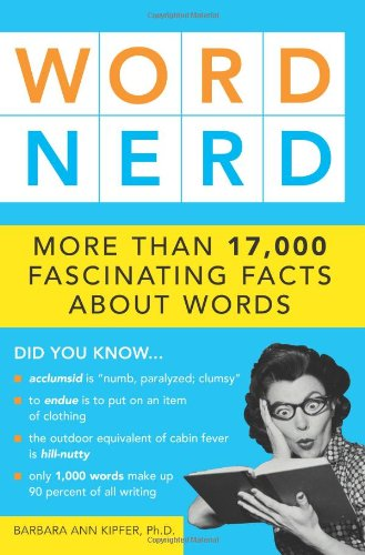 Word Nerd: More Than 17,000 Fascinating Facts about Words