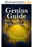 Genius Guide: Step By Step To A Perfect Memory: Memory Improvement For Study, Work And Life (English Edition)