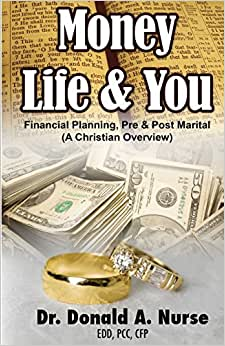 Money, Life & You - Financial Planning - Pre & Post Marital: (A Christian Overview)