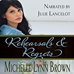 Rehearsals and Regrets: Reconciled and Redeemed Book 2   Michelle Lynn Brown
